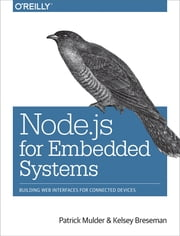 Node.js for Embedded Systems - Using Web Technologies to Build Connected Devices ebook by Kobo.Web.Store.Products.Fields.ContributorFieldViewModel