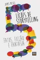 5 Lições de Storytelling - Fatos, Ficção e Fantasia ebook by James McSill