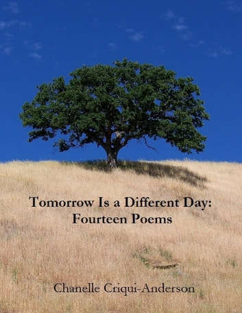 Tomorrow Is a Different Day: Fourteen Poems ebook by Chanelle Criqui-Anderson