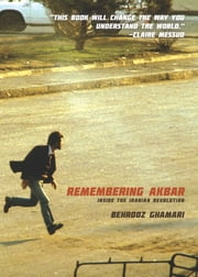 Remembering Akbar - Inside the Iranian Revolution ebook by Behrooz Ghamari