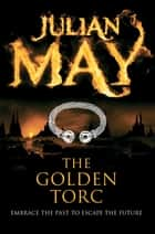 The Golden Torc: Exiles 2 ebook by Julian May