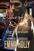 Tales of the Djinn: The Guardian ebook by Emma Holly