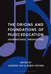 The Origins and Foundations of Music Education - International Perspectives ebook by Dr Gordon Cox, Dr Robin Stevens