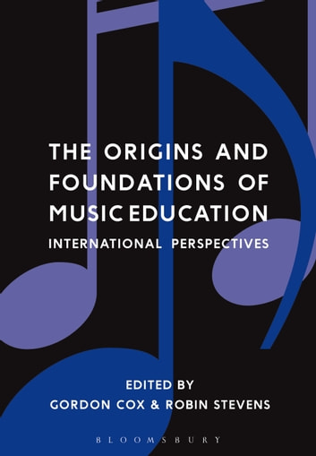 The Origins and Foundations of Music Education - International Perspectives ebook by