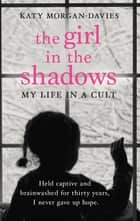 The Girl in the Shadows - My Life in a Cult ebook by Katy Morgan-Davies