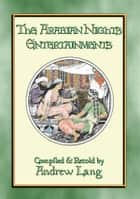 THE ARABIAN NIGHTS ENTERTAINMENTS Complete Edition - 32 Eastern children's stories including 65 pen and ink illustrations eBook by Anon E. Mouse, Illustrated by H. J. Ford, Compiled and Retold by Andrew Lang