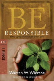 Be Responsible (1 Kings) - Being Good Stewards of God's Gifts ebook by Warren W. Wiersbe