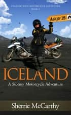 Iceland: A Stormy Motorcycle Adventure ebook by Sherrie McCarthy