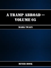 A Tramp Abroad -- Volume 05 ebook by Mark Twain
