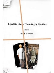 Lipshitz Six, or Two Angry Blondes ebook by T. Cooper