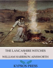 The Lancashire Witches ebook by William Harrison Ainsworth
