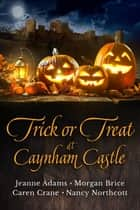 Trick or Treat at Caynham Castle ebook by Jeanne Adams, Caren Crane, Gail Z. Martin,...