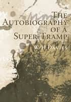 The Autobiography of a Super-Tramp ebook by W H Davies, George Bernard Shaw