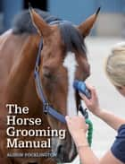Horse Grooming Manual ebook by Alison Pocklington