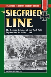 The Siegfried Line - The German Defense of the West Wall, September-December 1944 ebook by Samuel W. Mitcham