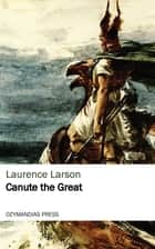 Canute the Great ebook by Laurence Larson