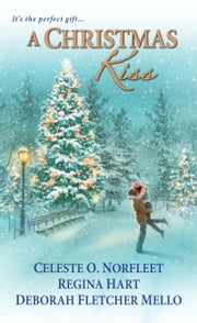 A Christmas Kiss ebook by Celeste O. Norfleet,Regina Hart,Deborah Fletcher Mello