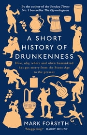 A Short History of Drunkenness ebook by Mark Forsyth