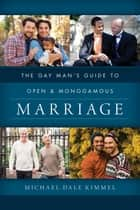 The Gay Man's Guide to Open and Monogamous Marriage ebook by