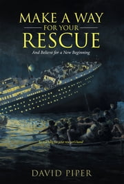 Make a Way for Your Rescue - And Believe for a New Beginning ebook by David Piper