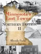 Minnesota's Lost Towns Northern Edition II ebook by Rhonda Fochs