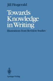 Towards Knowledge in Writing - Illustrations from Revision Studies ebook by Jill Fitzgerald