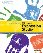 Introducing Microsoft Expression Studio - Using Design, Web, Blend, and Media to Create Professional Digital Center ebook by Greg Holden