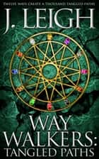 Way Walkers: Tangled Paths - The Tazu Saga, #1 ebook by J. Leigh