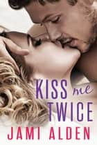 Kiss Me Twice ebook by Jami Alden