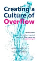 Creating a Culture of Overflow ebook by David P Elverson, Paul Manwaring