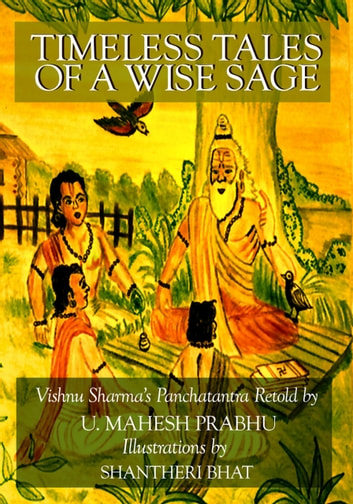 Timeless Tales of a Wise Sage - Panchatantra Retold eBook by Mahesh Prabhu