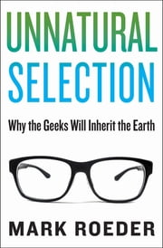 Unnatural Selection - Why the Geeks Will Inherit the Earth ebook by Mark Roeder