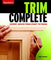 Trim Complete - Tag line: Expert Advice from Start to Finishi ebook by Greg Kossow