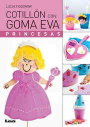 Cotillón con goma eva - Princesas ebook by Lucía Fiodorow