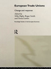 European Trade Unions - Change and Response ebook by Teresa Lawlor,Mike Rigby,Roger Smith