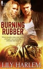 Burning Rubber ebook by Lily  Harlem