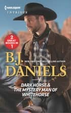 Dark Horse & The Mystery Man of Whitehorse ebook by B.J. Daniels