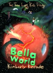 Bella World - Three Lost Kids, #2 ebook by Kimberly Kinrade