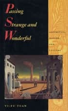 Passing Strange and Wonderful ebook by Yi-Fu Tuan