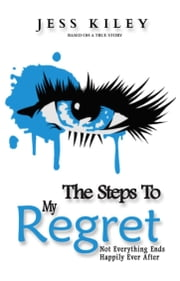 The Steps To My Regret - Not everything ends happily ever after. ebook by Jess Kiley