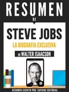 "Resumen De ""Steve Jobs: La Biografia Exclusiva - De Walter Isaacson"" eBook by Sapiens Editorial, Sapiens Editorial"