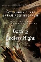 Born to Endless Night ebook by Cassandra Clare,Sarah Rees Brennan