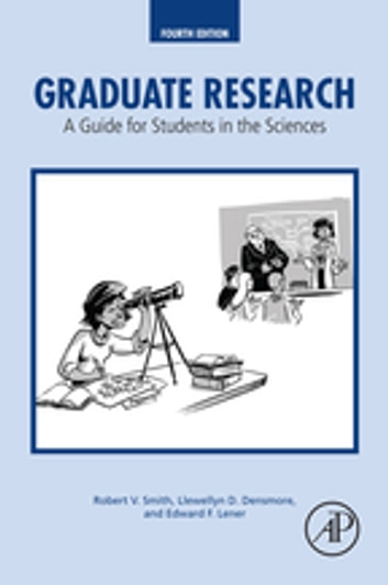Graduate Research - A Guide for Students in the Sciences ebook by Robert V. Smith,Llewellyn D. Densmore,Edward F. Lener