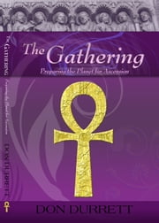 The Gathering: Preparing the Planet for Ascension ebook by Don Durrett