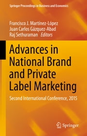 Advances in National Brand and Private Label Marketing - Second International Conference, 2015 ebook by Juan Carlos Gázquez-Abad,Raj Sethuraman,Francisco J. Martínez-López