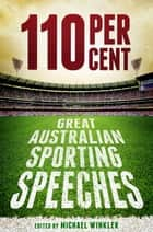 110 Per Cent: Great Australian Sporting Speeches - Great Australian Sport Speeches ebook by Michael Winkler