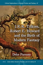 J.R.R. Tolkien, Robert E. Howard and the Birth of Modern Fantasy ebook by Deke Parsons,Donald E. Palumbo,C.W. Sullivan III