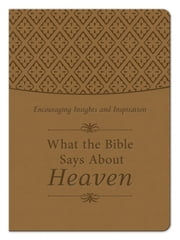 What the Bible Says About Heaven - Encouraging Insights and Inspiration ebook by Ed Strauss