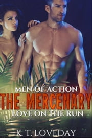 The Mercenary: Love on the Run - Men of Action, #1 ebook by K.T. Loveday