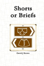 Shorts or Briefs ebook by David J. Brown